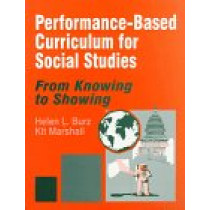 Performance-Based Curriculum for Social Studies: From Knowing to Showing by Helen L. Burz, 9780803965010