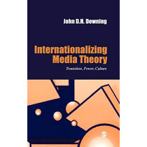 Internationalizing Media Theory: Transition, Power, Culture by John D. H. Downing, 9780803987104