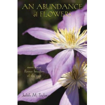 An Abundance of Flowers: More Great Flower Breeders of the Past by Judith M. Taylor, 9780804011921