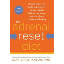 The Adrenal Reset Diet: Strategically Cycle Carbs and Proteins to Lose Weight, Balance Hormones, and Move from Stressed to Thriving by Alan Nmd Christianson, 9780804140553