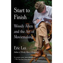 Start To Finish: Woody Allen and the Art of Moviemaking by Eric Lax, 9780804170840