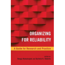Organizing for Reliability: A Guide for Research and Practice by Ranga Ramanujam, 9780804793612