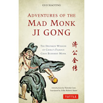 Adventures of the Mad Monk Ji Gong: The Drunken Wisdom of China's Famous Chan Buddhist Monk by Guo Xiaoting, 9780804849142