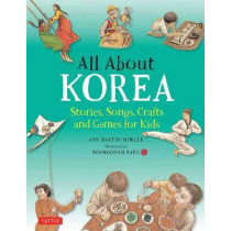 All About Korea: Stories, Songs, Crafts and Games for Kids by Ann Martin Bowler, 9780804849388