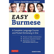Easy Burmese: A Complete Language Course and Pocket Dictionary in One: Fully Romanized, Free Online Audio and English-Burmese and Burmese-English Dictionary by Kenneth Wong, 9780804849616