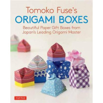 Tomoko Fuse's Origami Boxes: Beautiful Paper Gift Boxes from Japan's Leading Origami Master: 30 Projects by Tomoko Fuse, 9780804850063
