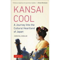 Kansai Cool: A Journey into the Cultural Heartland of Japan by Christal Whelan, 9780804850551