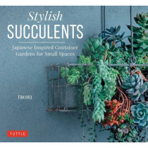Stylish Succulents: Japanese Inspired Container Gardens for Small Spaces by K. Kobayashi, 9780804850957
