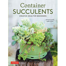 Container Succulents: Creative Ideas for Beginners by Tuttle, 9780804851053