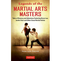 Legends of the Martial Arts Masters: Tales of Bravery and Adventure Featuring Bruce Lee, Jackie Chan and Other Great Martial Artists by Susan Lynn Peterson, 9780804852050