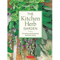 The Kitchen Herb Garden: Growing and Preparing Essential Herbs by Rosalind Creasy, 9780804852302