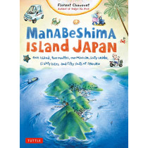 Manabeshima Island Japan: One Island, Two Months, One Minicar, Sixty Crabs, Eighty Bites and Fifty Shots of Shochu by Florent Chavouet, 9780804853057