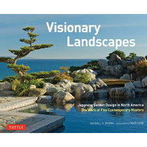 Visionary Landscapes: Japanese Garden Design in North America, The Work of Five Contemporary Masters by Kendall H. Brown, 9780804853064
