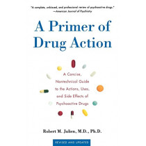 Primer of Drug Action 9e: A Concise, Nontechnical Guide to the Actions, Uses, and Side Effects of Psychoactive Drugs by Julien, 9780805071580