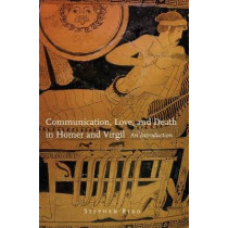 Communication, Love and Death in Homer and Virgil: An Introduction by Stephen Ridd, 9780806157290
