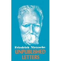 Nietzsche Unpublished Letters by Friedrich Wilhelm Nietzsche, 9780806530789