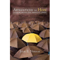 Apprenticed to Hope: A Sourcebook for Difficult Times by Julie E. Neraas, 9780806657646