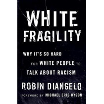 White Fragility: Why It's So Hard for White People to Talk About Racism by Robin DiAngelo, 9780807047415