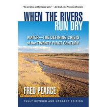 When the Rivers Run Dry, Fully Revised and Updated Edition: Water-The Defining Crisis of the Twenty-First Century by Fred Pearce, 9780807054895