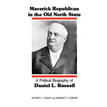 Maverick Republican in the Old North State: A Political Biography of Daniel L. Russell by Jeffrey J. Crow, 9780807125212