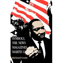 Symbols, the News Magazines and Martin Luther King by Richard Lentz, 9780807125243