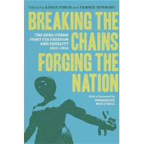 Breaking the Chains, Forging the Nation: The Afro-Cuban Fight for Freedom and Equality, 1812-1912 by Gwendolyn Midlo Hall, 9780807170625