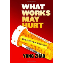 What Works May Hurt: Side Effects in Education by Yong Zhao, 9780807759059