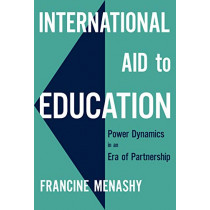 International Aid to Education: Power Dynamics in an Era of Partnership by Francine Menashy, 9780807761281