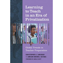 Learning to Teach in an Era of Privatization: Global Trends in Teacher Preparation by Christopher A. Lubienski, 9780807761595