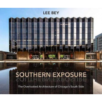 Southern Exposure: The Overlooked Architecture of Chicago's South Side by Lee Bey, 9780810140981