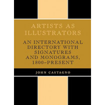 Artists as Illustrators: An International Directory with Signatures and Monograms, 1800-Present by John Castagno, 9780810821682