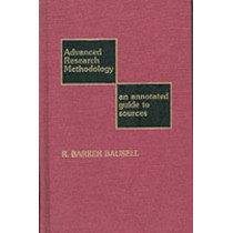 Advanced Research Methodology: An Annotated Guide to Sources by R. Barker Bausell, 9780810823556