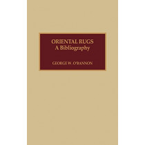 Oriental Rugs: A Bibliography by George W. O'Bannon, 9780810828995