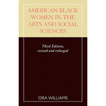 American Black Women in the Arts and Social Sciences: A Bibliographic Survey by Ora Williams, 9780810846609