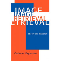 Image Retrieval: Theory and Research by Corinne Jorgensen, 9780810847347
