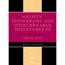 Artists' Monograms and Indiscernible Signatures III: An International Directory by John Castagno, 9780810863835