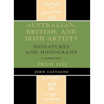 Australian, British and Irish Artists: Signatures and Monograms From 1800 by John Castagno, 9780810863842