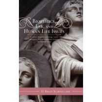 Bioethics, Law, and Human Life Issues: A Catholic Perspective on Marriage, Family, Contraception, Abortion, Reproductive Technology, and Death and Dying by D. Brian Scarnecchia, 9780810874220