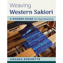 Weaving Western Sakiori: A Modern Guide for Rag Weaving by Amanda Robinette, 9780811716093