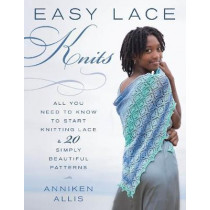 Easy Lace Knits: All You Need to Know to Start Knitting Lace & 20 Simply Beautiful Patterns by Anniken Allis, 9780811719018