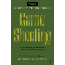 Robert Churchill's Game Shooting: A Textbook on the Successful Use of the Modern Shotgun by Macdonald Hastings, 9780811736800