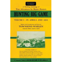 Hunting Big Game: In Africa and Asia by Townsend Whelen, 9780811737524