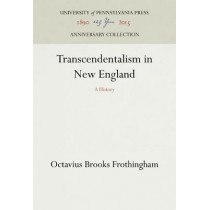Transcendentalism in New England: A History by Octavius Brooks Frothingham, 9780812210385