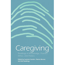 Caregiving: Readings in Knowledge, Practice, Ethics, and Politics by Suzanne Gordon, 9780812215823