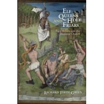 Elf Queens and Holy Friars: Fairy Beliefs and the Medieval Church by Richard Firth Green, 9780812224252