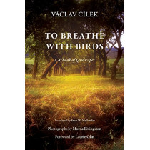 To Breathe with Birds: A Book of Landscapes by Vaclav Cilek, 9780812246810
