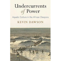 Undercurrents of Power: Aquatic Culture in the African Diaspora by Kevin Dawson, 9780812249897