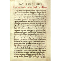 How the Anglo-Saxons Read Their Poems by Daniel Donoghue, 9780812249941