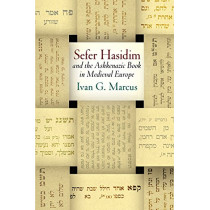 """Sefer Hasidim"" and the Ashkenazic Book in Medieval Europe by Ivan G. Marcus, 9780812250091"