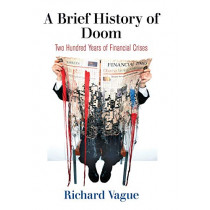 A Brief History of Doom: Two Hundred Years of Financial Crises by Richard Vague, 9780812251777